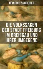 Die Volkssagen der Stadt Freiburg im Breisgau und ihrer Umgegend (ebook)