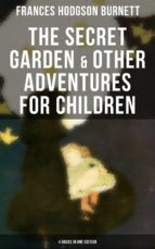 The Secret Garden & Other Adventures for Children - 4 Books in One Edition (ebook)