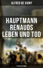 Hauptmann Renauds Leben und Tod (Historischer Roman) (ebook)