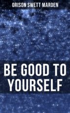 BE GOOD TO YOURSELF (ebook)