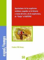 APORTACIONES DE LOS ARQUITECTOS CATALANES OCUPADOS EN LA HISTORIA O TEORIA DEL ARTE Y DE LA ARQUITECTURA, DE