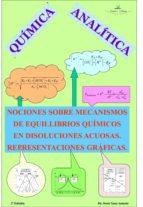 QUÍMICA ANALÍTICA. NOCIONES SOBRE MECANISMOS DE EQUILLIBRIOS QUÍMICOS EN DISOLUCIONES ACUOSAS. REPRESENTACIONES GRÁFICAS