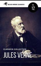 Jules Verne: The Classics Novels Collection [Classics Authors Vol: 12]  (Black Horse Classics)  (ebook)