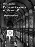 E così vuoi scrivere un ebook ... 2 (ebook)