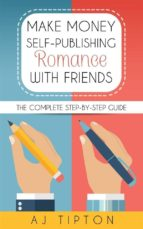 Make Money Self-Publishing Romance with Friends: The Complete Step-by-Step Guide (ebook)