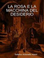 La rosa e la macchina del desiderio (ebook)