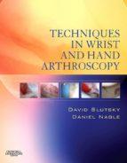 Techniques in Wrist and Hand Arthroscopy E-Book (ebook)