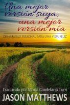 Una Mejor Versión Suya, Una Mejor Versión Mía: Desarrollo Personal Para Una Vida Feliz