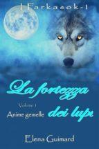 I Farkasok      La Fortezza Dei Lupi    Volume 1   Anime Gemelle (ebook)