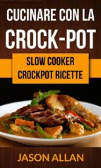 Cucinare Con La Crock-Pot (Slow Cooker: Ricettario Crock-Pot) (ebook)
