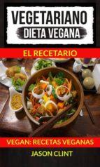 Vegetariano: Dieta Vegana: El Recetario (Vegan: Recetas Veganas) (ebook)