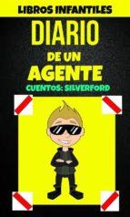 Libros Infantiles: Diario De Un Agente (Cuentos: Silverford) (ebook)
