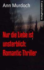 NUR DIE LIEBE IST UNSTERBLICH: ROMANTIC THRILLER