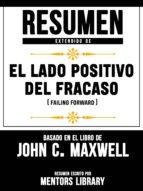 RESUMEN EXTENDIDO DE EL LADO POSITIVO DEL FRACASO (FAILING FORWARD) - BASADO EN EL LIBRO JOHN C. MAXWELL
