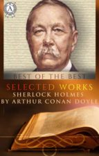 SELECTED WORKS. SHERLOCK HOLMES BY ARTHUR CONAN DOYLE