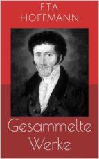 Gesammelte Werke (Vollständige und illustrierte Ausgaben: Der Sandmann, Die Serapionsbrüder, Nußknacker und Mausekönig u.v.m.) (ebook)