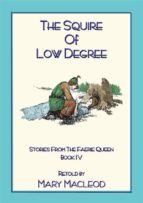 THE SQUIRE OF LOW DEGREE - Book 4 from the Stories of the Faerie Queene (ebook)