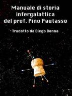Manuale di storia intergalattica del prof. pino pautasso (ebook)