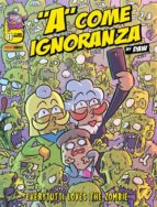A come ignoranza 11. Everytutti loves the zombie (ebook)