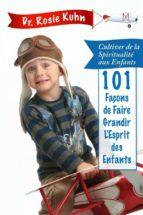 101 Façons De Faire Grandir L'esprit De Nos Enfants (ebook)