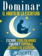 Dominar El Hábito De La Escritura: Escribe 2000 Palabras Por Día Y Supera El Bloqueo De Escritor (ebook)