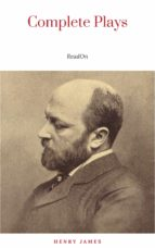 The Complete Plays of Henry James. Edited by Léon Edel. With plates, including portraits (ebook)