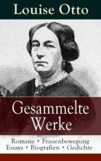 Gesammelte Werke: Romane + Frauenbewegung Essays + Biografien + Gedichte (Vollständige Ausgaben) (ebook)