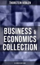 Business & Economics Collection: Thorstein Veblen Edition (30+ Works in One Volume) (ebook)