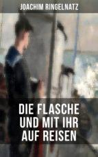 Joachim Ringelnatz: Die Flasche und mit ihr auf Reisen (ebook)