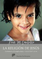 La religión de Jesús. Comentarios al Evangelio diario  Ciclo B (2017-2018) (ebook)