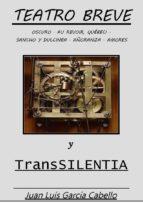 TEATRO BREVE Y TRANSSILENTIA: OSCURO - AU REVOIR QUÉBEC! - SANCHO Y DULCINEA - AÑORANZA - AMORES (ebook)