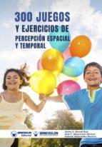 300 JUEGOS Y EJERCICIOS DE PERCEPCIÓN ESPACIAL Y TEMPORAL