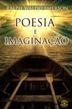ENSAIOS DE RALPH WALDO EMERSON - POESIA E IMAGINAÇÃO