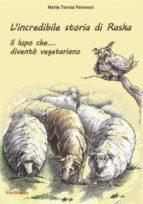 L'incredibile storia di Raska un lupo che... diventò vegetariano (ebook)