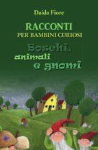 RACCONTI PER BAMBINI CURIOSI. Boschi, animali e gnomi (ebook)