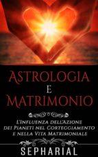 Astrologia e Matrimonio - L'influenza dell'azione dei pianeti nel corteggiamento e nella vita coniugale (ebook)