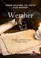 I dolori del giovane Werther (Romanzo) e Werther (libretto d'opera) (ebook)