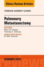 Pulmonary Metastasectomy, An Issue of Thoracic Surgery Clinics of North America, E-Book (eBook)
