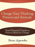 CHANGE YOUR THINKING PATTERN AND ATTITUDE