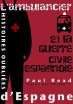 Histoires Oubliées D'Espagne : L'Ambulancier Et La Guerre Civile Espagnole (ebook)