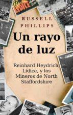 Un Rayo De Luz. Reinhard Heydrich, Lidice, Y Los Mineros De North Staffordshire. (ebook)