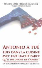 Antonio A Tué Luis Dans La Cuisine Avec Une Hache Parce Qu'Il Lui Devait De L'Argent (ebook)