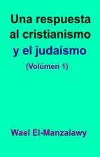 Una Respuesta Al Cristianismo Y El Judaísmo (Volúmen 1) (ebook)