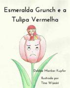 Esmeralda Grunch E A Tulipa Vermelha (ebook)