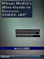WHAM MEDIA?S MINI-GUIDE TO SUCCESS: TOEFL IBT