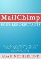 Mailchimp Pour Les Débutants : Le Guide Du Marketing Par Email Pour Les Auteurs Indépendants (ebook)