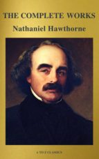 The Complete Works of Nathaniel Hawthorne: Novels, Short Stories, Poetry, Essays, Letters and Memoirs (Illustrated Edition): The Scarlet Letter with its ... Romance, Tanglewood Tales, Birthmark, Ghost (ebook)