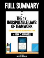 "Summary Of ""The 17 Indisputable Laws of Teamwork: Embrace Them and Empower Your Team – By John C. Maxwell"", Written By Sapiens Editorial (ebook)"