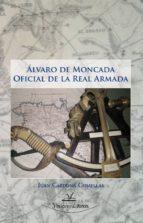 ÁLVARO DE MONCADA. OFICIAL DE LA REAL ARMADA