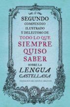 Segundo compendio ilustrado y deleitoso de todo lo que siempre quiso saber sobre la lengua castellana (ebook)